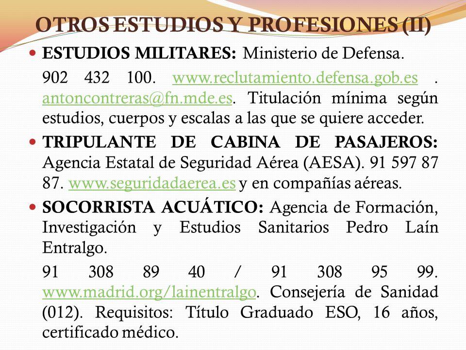 OTROS ESTUDIOS Y PROFESIONES (II) ESTUDIOS MILITARES: Ministerio de Defensa. 902 432 100. www.reclutamiento.defensa.gob.es. antoncontreras@fn.mde.es.