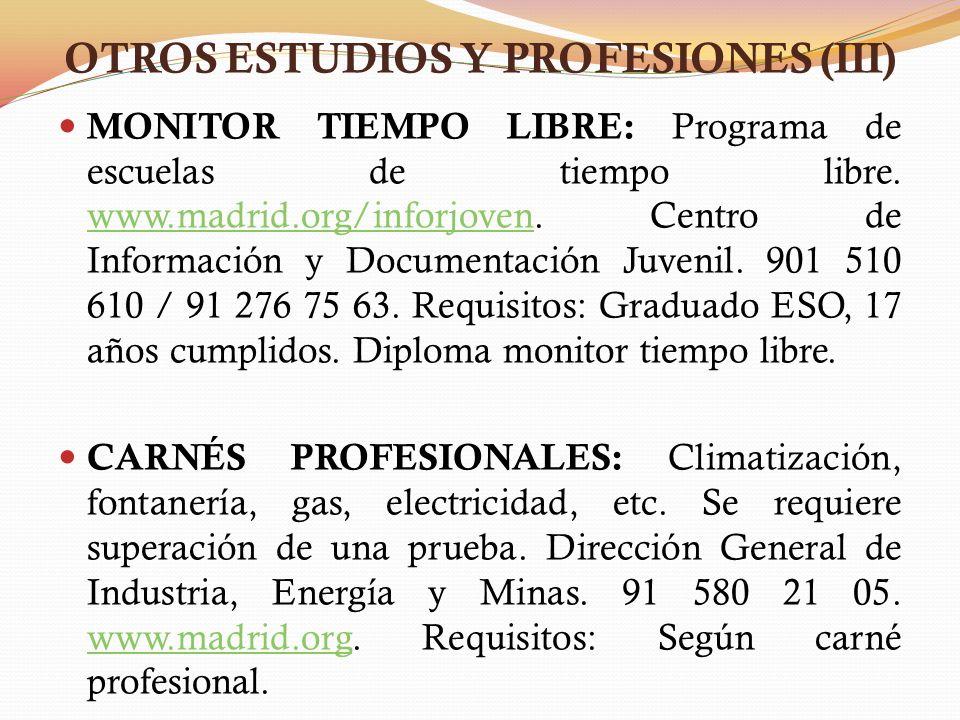 OTROS ESTUDIOS Y PROFESIONES (III) MONITOR TIEMPO LIBRE: Programa de escuelas de tiempo libre. www.madrid.org/inforjoven. Centro de Información y Docu