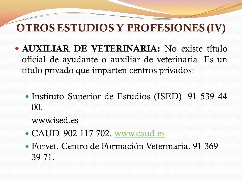 OTROS ESTUDIOS Y PROFESIONES (IV) AUXILIAR DE VETERINARIA: No existe título oficial de ayudante o auxiliar de veterinaria. Es un título privado que im