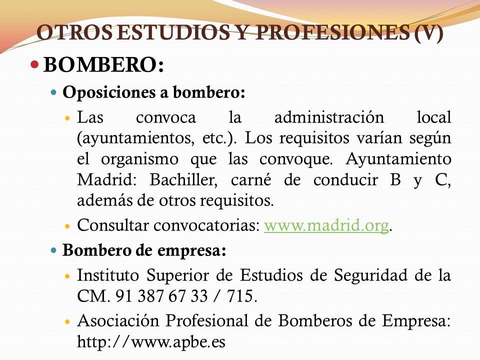 BOMBERO: Oposiciones a bombero: Las convoca la administración local (ayuntamientos, etc.). Los requisitos varían según el organismo que las convoque.