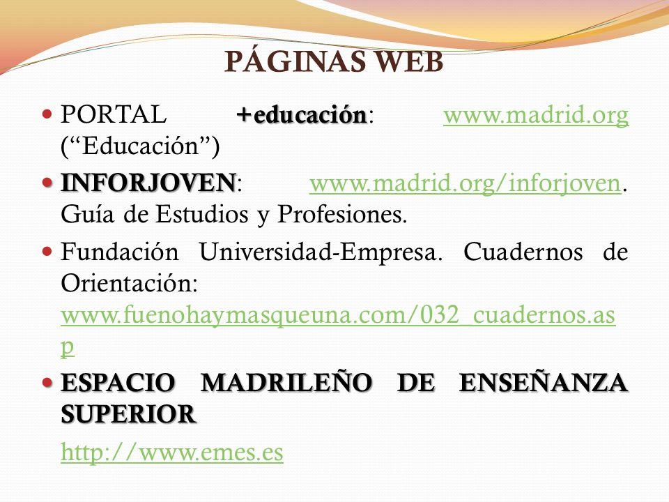 PÁGINAS WEB +educación PORTAL +educación : www.madrid.org (Educación)www.madrid.org INFORJOVEN INFORJOVEN : www.madrid.org/inforjoven. Guía de Estudio