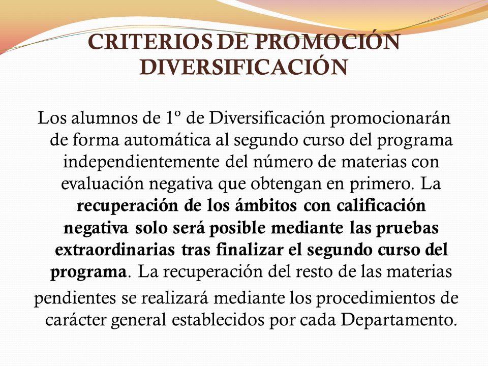 CRITERIOS DE PROMOCIÓN DIVERSIFICACIÓN Los alumnos de 1º de Diversificación promocionarán de forma automática al segundo curso del programa independie