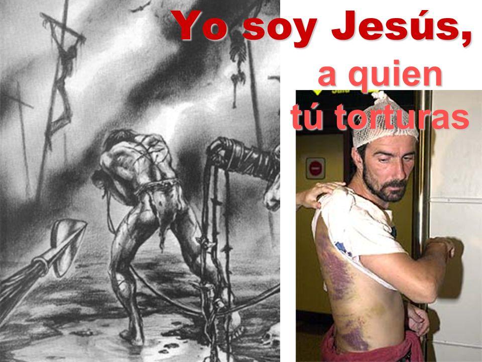 Yo soy Jesús, a quien tú torturas