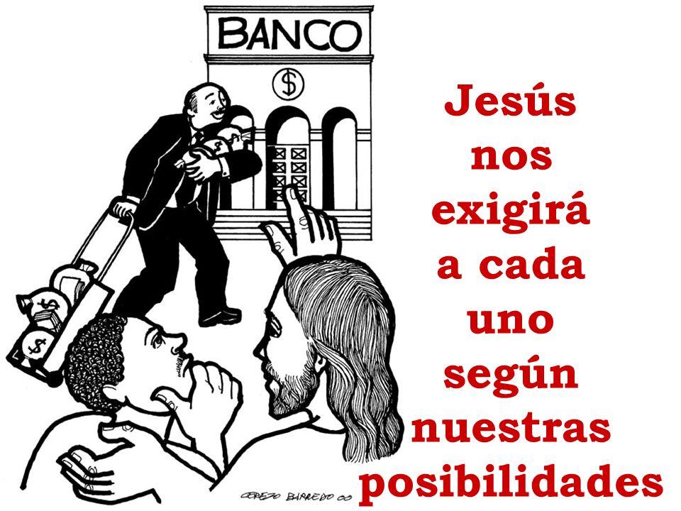 Jesús nos exigirá a cada uno según nuestras posibilidades