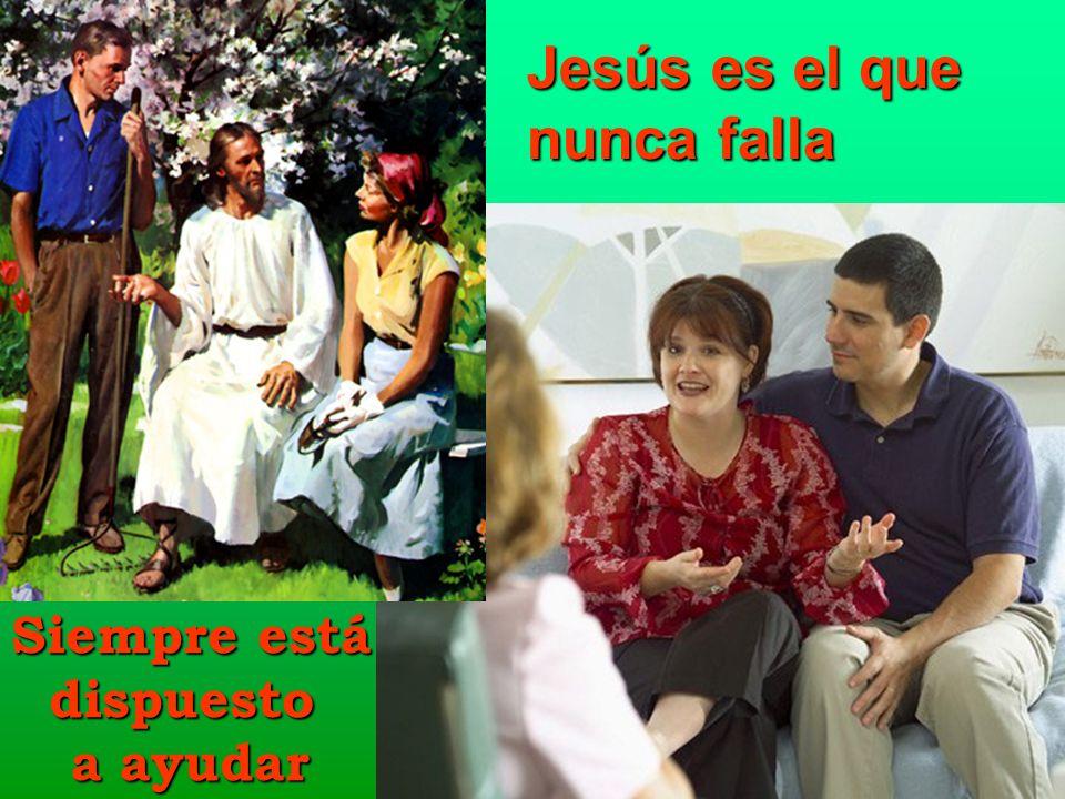 Jesús es el que nunca falla Siempre está dispuesto a ayudar