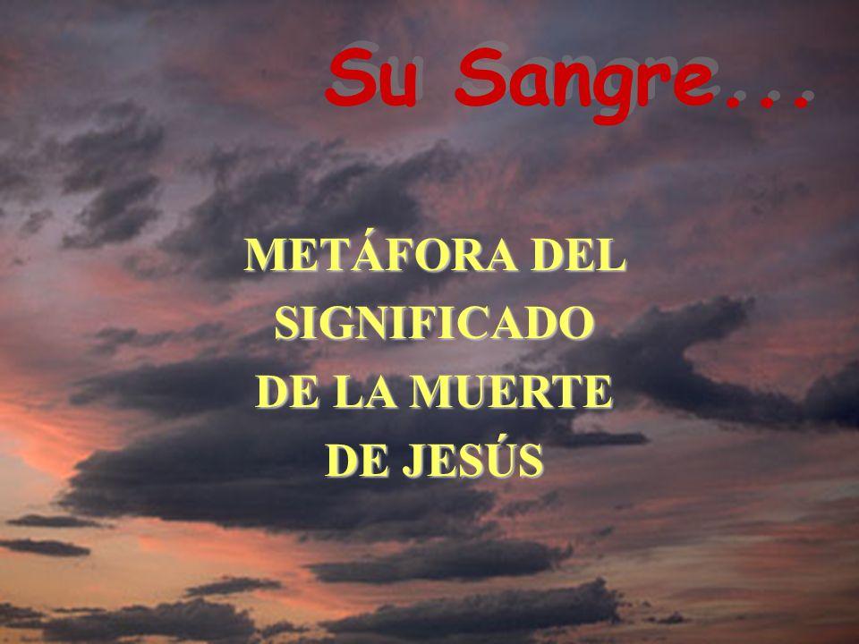 METÁFORA DEL SIGNIFICADO DE LA MUERTE DE JESÚS Su Sangre...