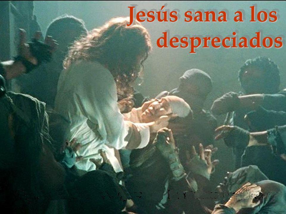 Jesús sana a los despreciados despreciados