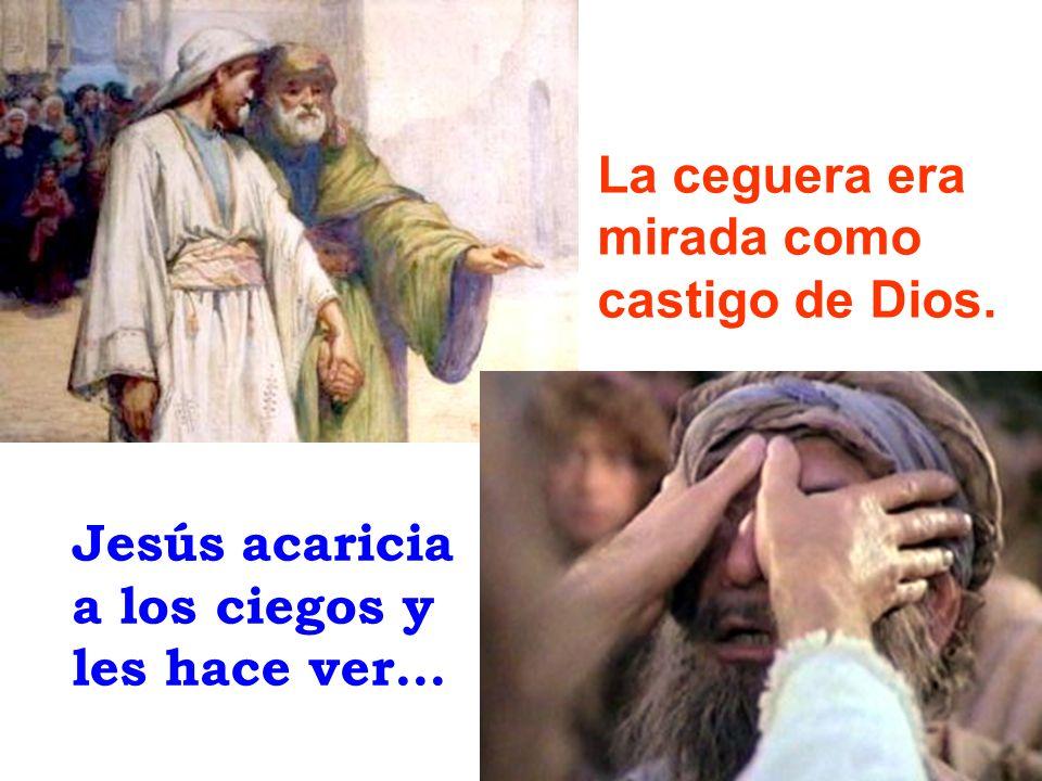 La ceguera era mirada como castigo de Dios. Jesús acaricia a los ciegos y les hace ver…