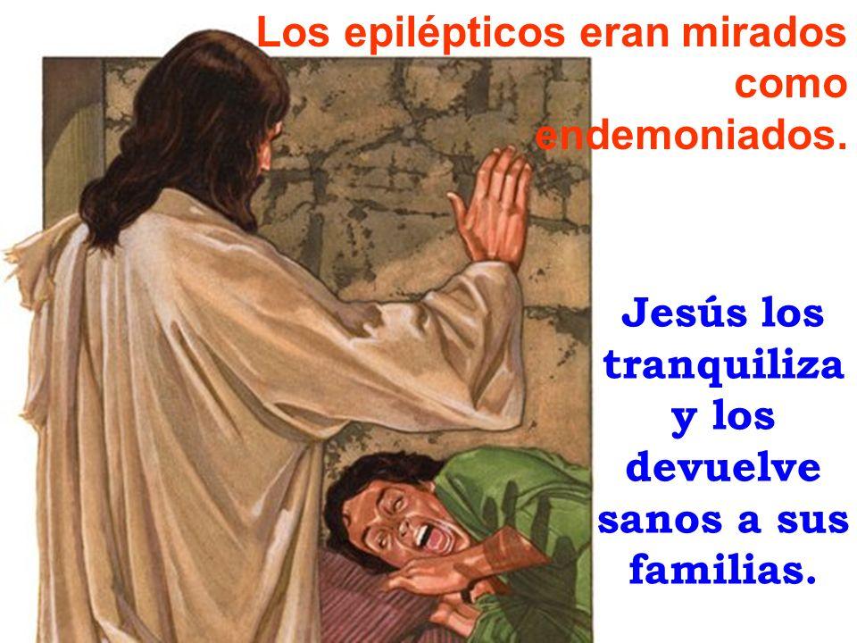 Los epilépticos eran mirados como endemoniados. Jesús los tranquiliza y los devuelve sanos a sus familias.