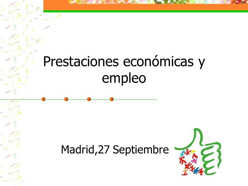 Prestaciones económicas y empleo Madrid,27 Septiembre 2011