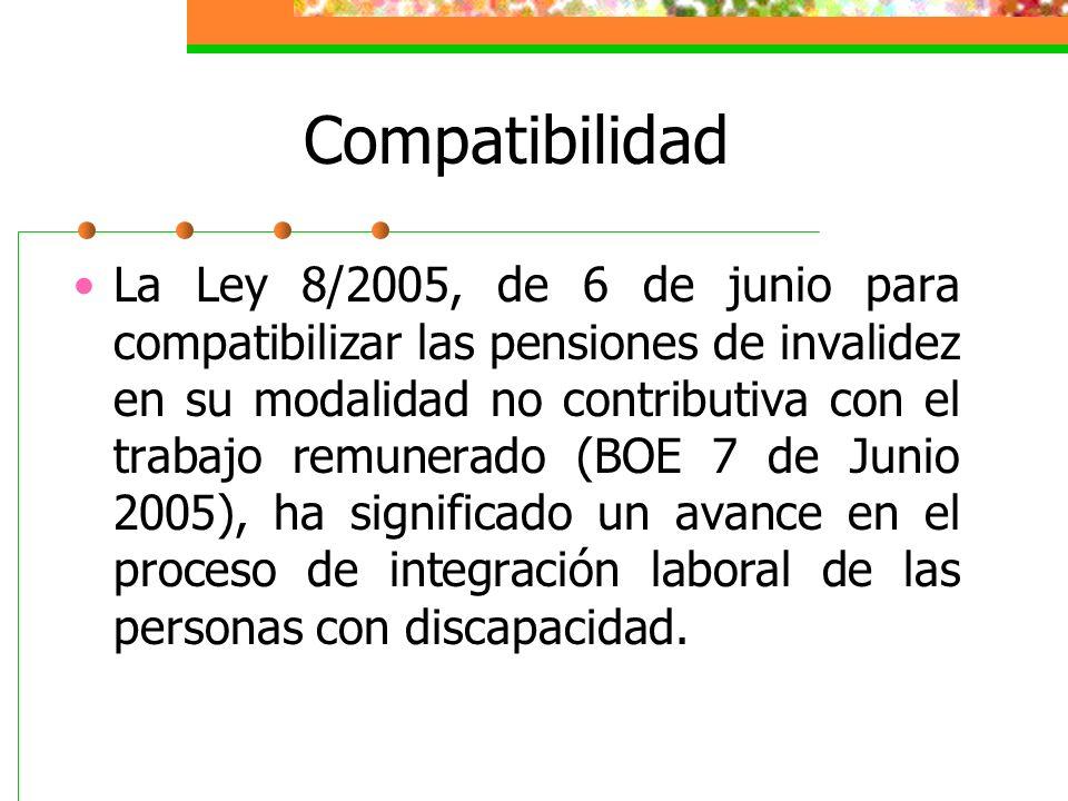 Compatibilidad La Ley 8/2005, de 6 de junio para compatibilizar las pensiones de invalidez en su modalidad no contributiva con el trabajo remunerado (