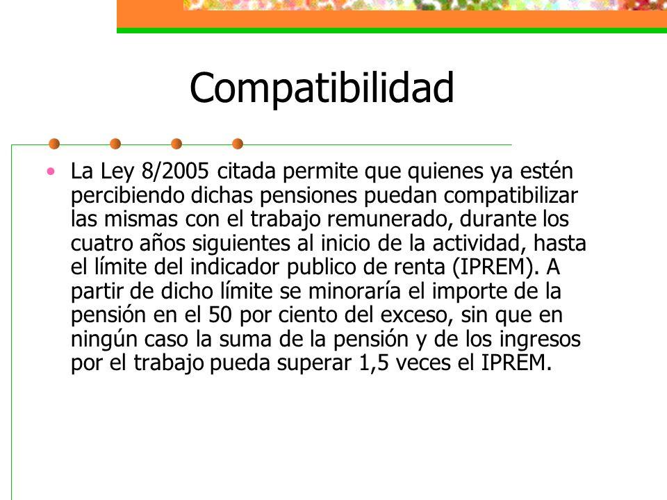 Compatibilidad La Ley 8/2005 citada permite que quienes ya estén percibiendo dichas pensiones puedan compatibilizar las mismas con el trabajo remunera