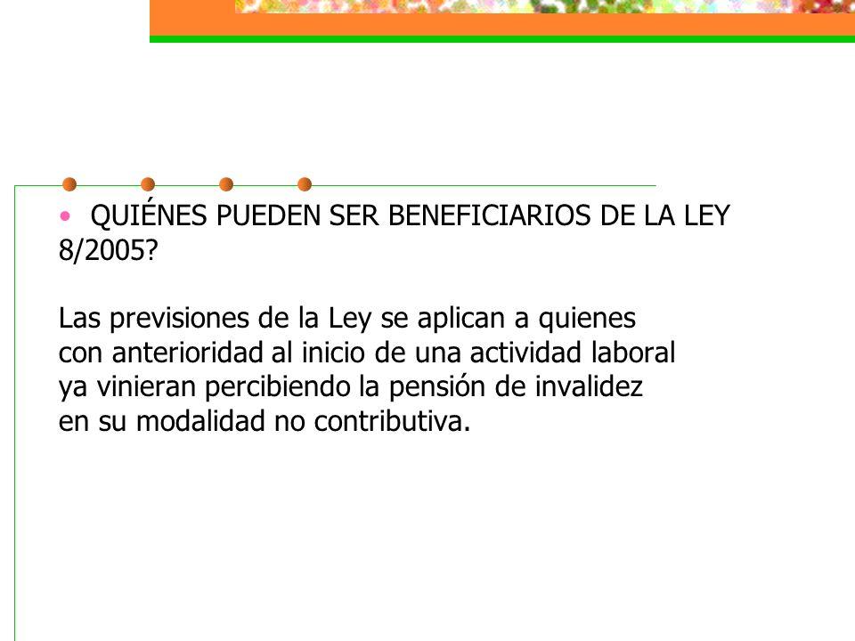 QUIÉNES PUEDEN SER BENEFICIARIOS DE LA LEY 8/2005? Las previsiones de la Ley se aplican a quienes con anterioridad al inicio de una actividad laboral