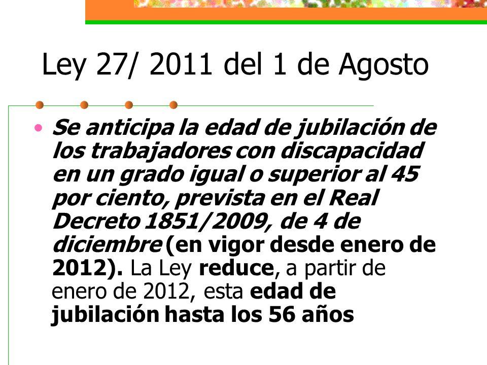 Ley 27/ 2011 del 1 de Agosto Se anticipa la edad de jubilación de los trabajadores con discapacidad en un grado igual o superior al 45 por ciento, pre