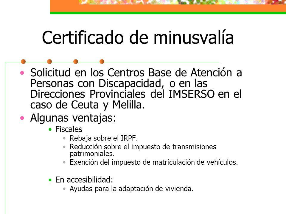 Certificado de minusvalía Solicitud en los Centros Base de Atención a Personas con Discapacidad, o en las Direcciones Provinciales del IMSERSO en el c