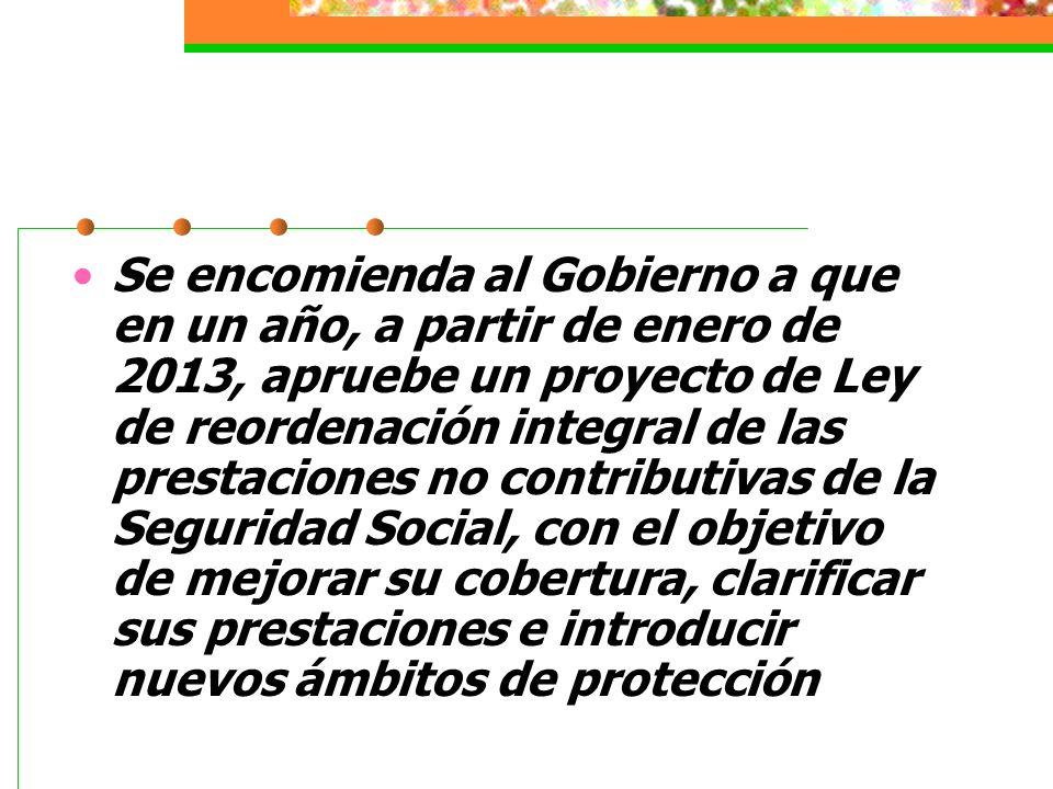 Se encomienda al Gobierno a que en un año, a partir de enero de 2013, apruebe un proyecto de Ley de reordenación integral de las prestaciones no contr