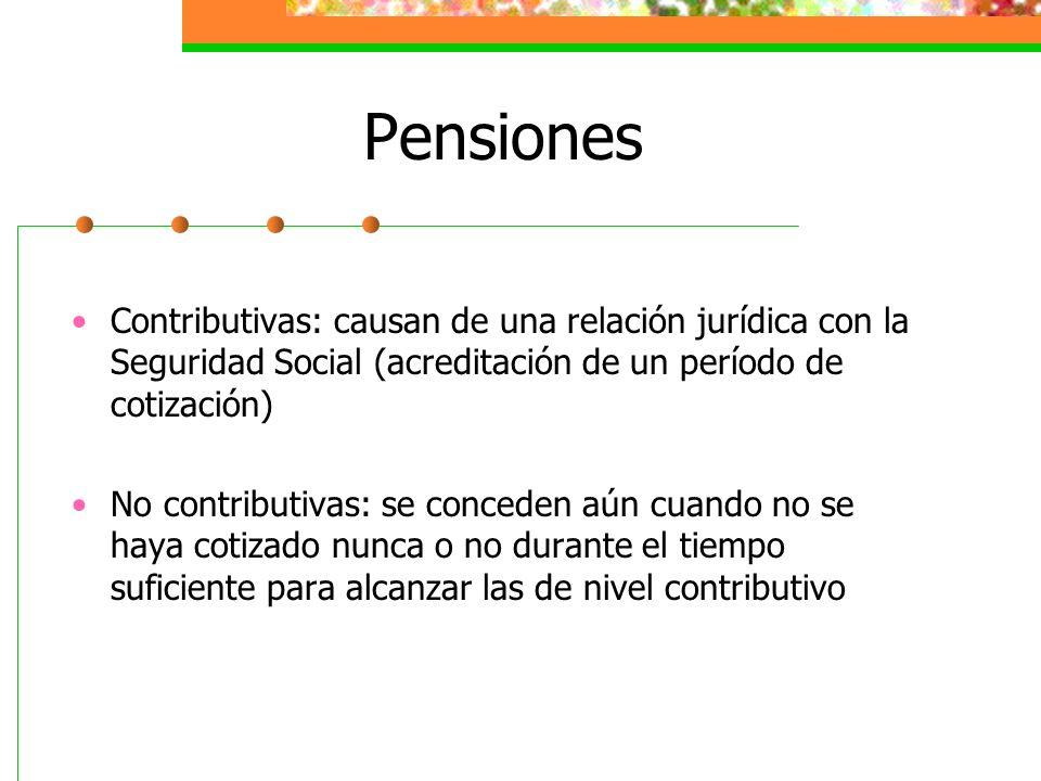 Pensiones Contributivas: causan de una relación jurídica con la Seguridad Social (acreditación de un período de cotización) No contributivas: se conce