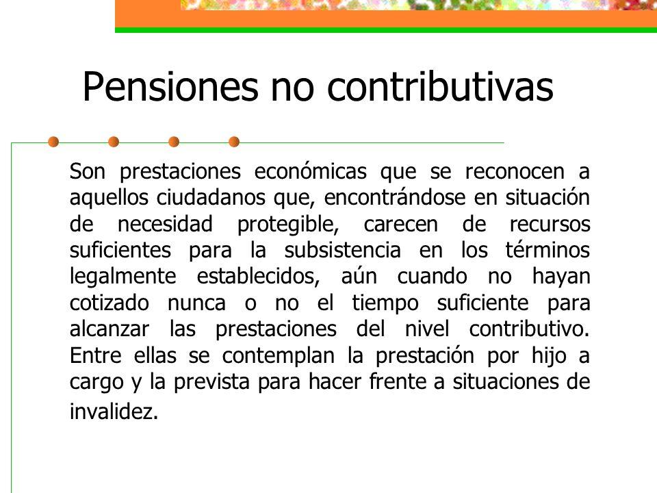 Pensiones no contributivas Son prestaciones económicas que se reconocen a aquellos ciudadanos que, encontrándose en situación de necesidad protegible,