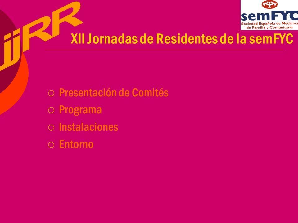 XII Jornadas de Residentes de la semFYC Presentación de Comités Programa Instalaciones Entorno