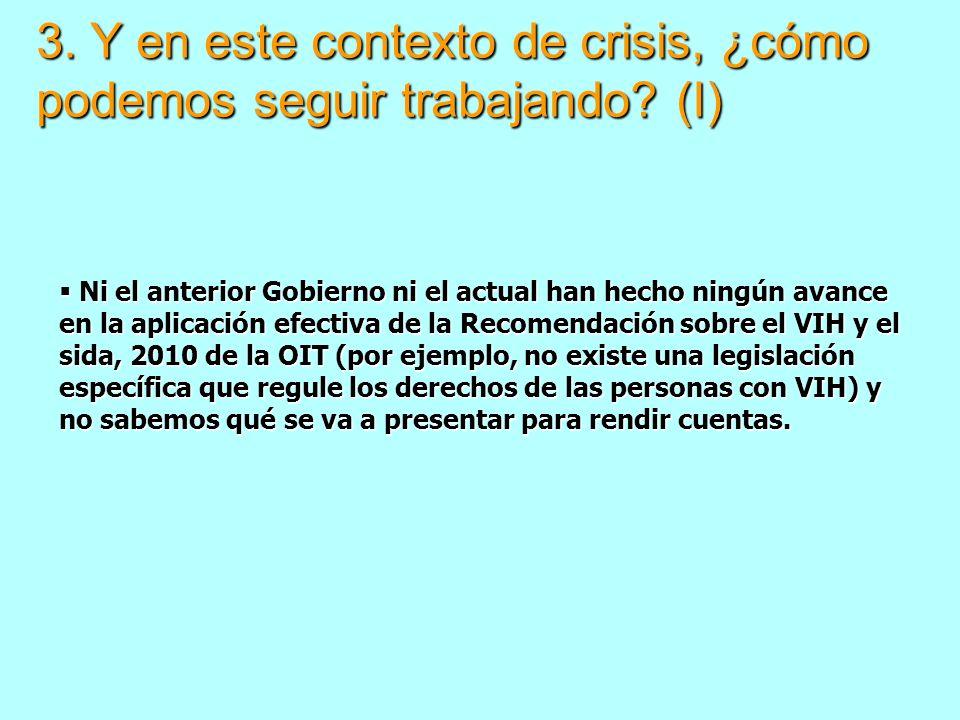 3. Y en este contexto de crisis, ¿cómo podemos seguir trabajando? (I) Ni el anterior Gobierno ni el actual han hecho ningún avance en la aplicación ef