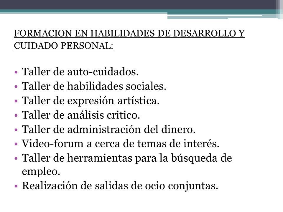 FORMACION EN HABILIDADES DE DESARROLLO Y CUIDADO PERSONAL: Taller de auto-cuidados. Taller de habilidades sociales. Taller de expresión artística. Tal