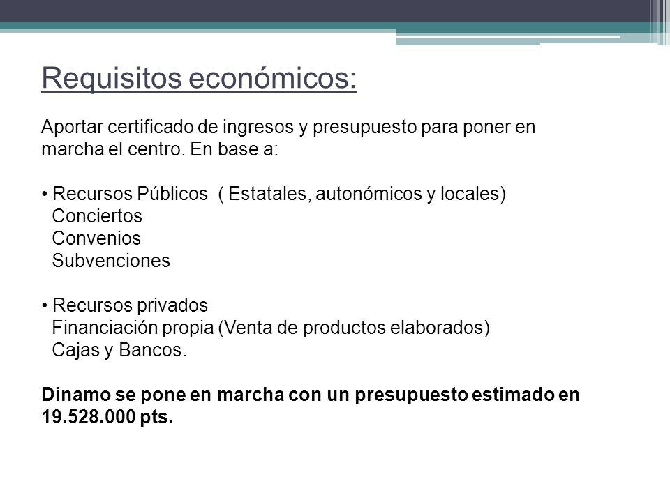 Requisitos económicos: Aportar certificado de ingresos y presupuesto para poner en marcha el centro. En base a: Recursos Públicos ( Estatales, autonóm