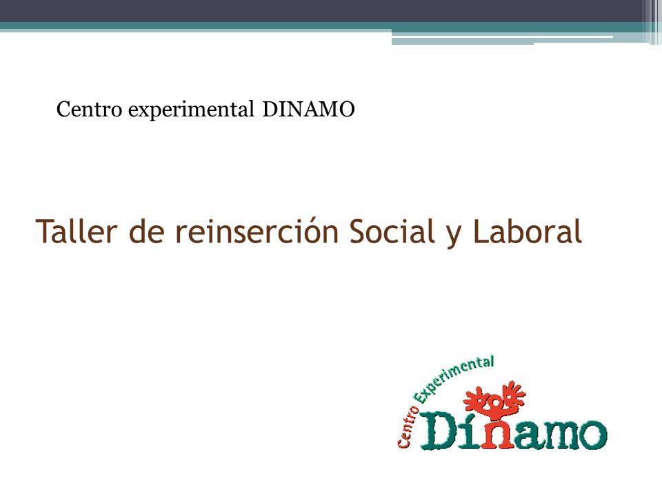 Taller de reinserción Social y Laboral Centro experimental DINAMO