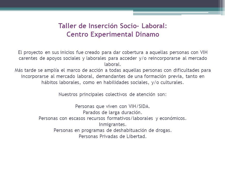 Taller de Inserción Socio- Laboral: Centro Experimental Dinamo El proyecto en sus inicios fue creado para dar cobertura a aquellas personas con VIH ca