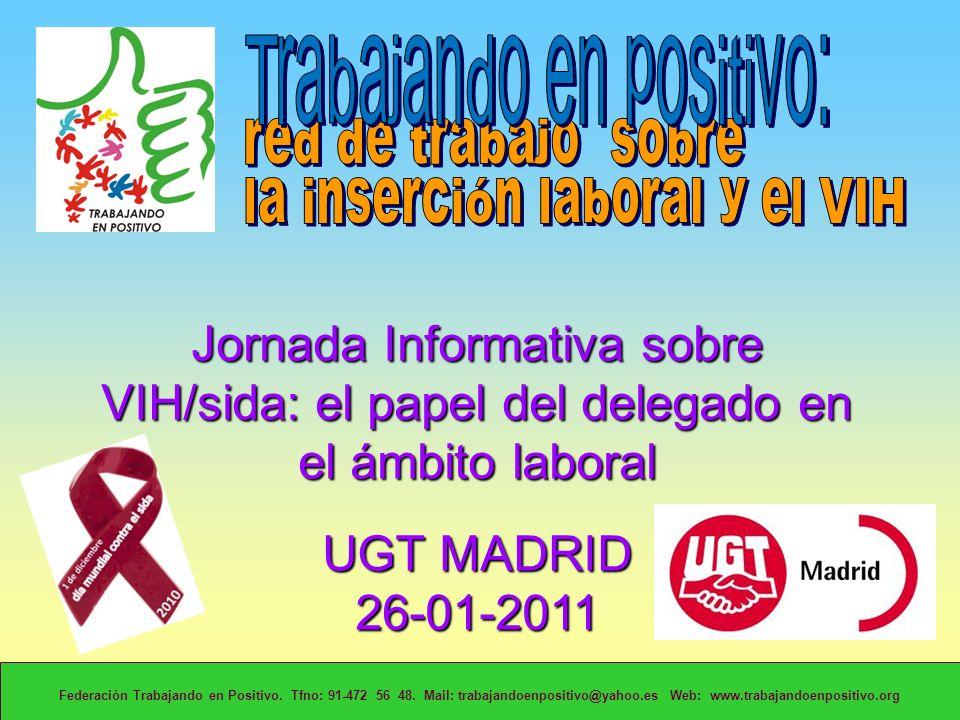 Jornada Informativa sobre VIH/sida: el papel del delegado en el ámbito laboral UGT MADRID 26-01-2011 Federación Trabajando en Positivo.