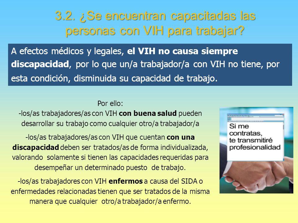 A efectos médicos y legales, el VIH no causa siempre discapacidad, por lo que un/a trabajador/a con VIH no tiene, por esta condición, disminuida su capacidad de trabajo.