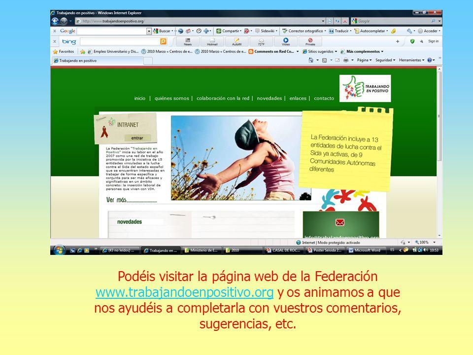 Podéis visitar la página web de la Federación www.trabajandoenpositivo.org y os animamos a que nos ayudéis a completarla con vuestros comentarios, sugerencias, etc.
