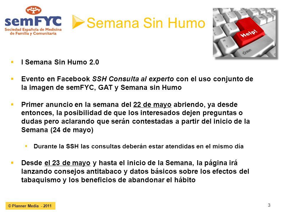3 © Planner Media - 2011 Semana Sin Humo I Semana Sin Humo 2.0 Evento en Facebook SSH Consulta al experto con el uso conjunto de la imagen de semFYC,