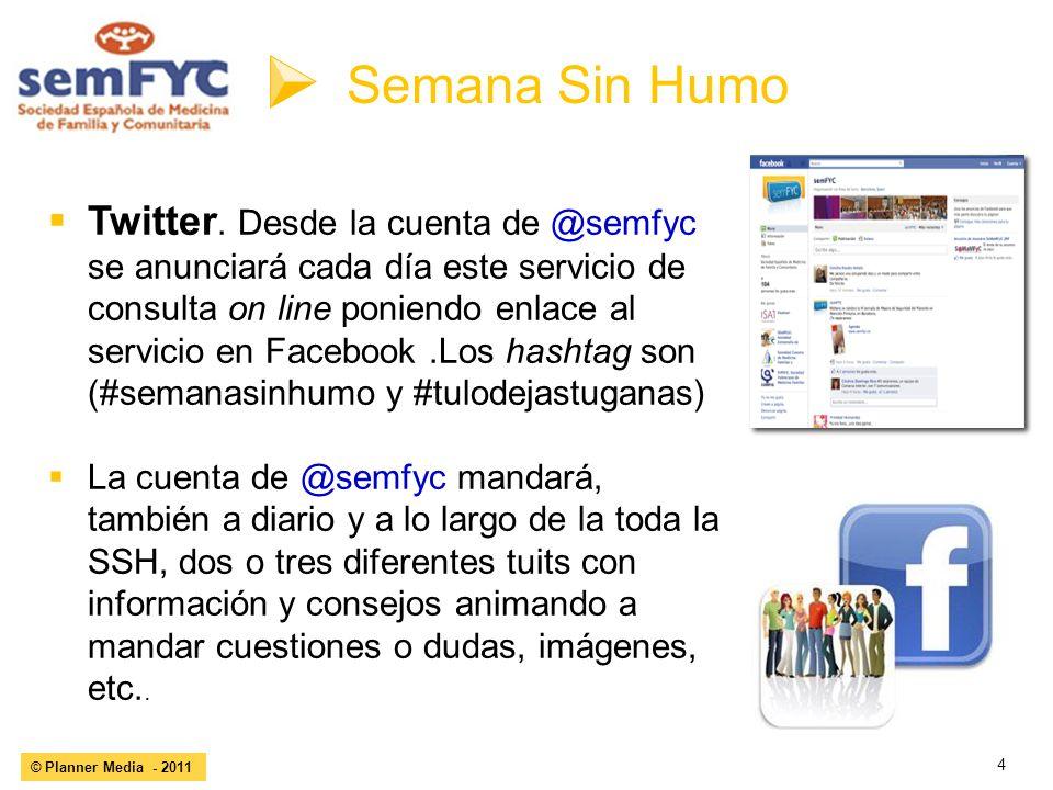 4 © Planner Media - 2011 Semana Sin Humo Twitter. Desde la cuenta de @semfyc se anunciará cada día este servicio de consulta on line poniendo enlace a