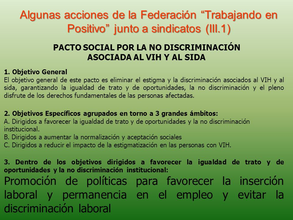 Algunas acciones de la Federación Trabajando en Positivo junto a sindicatos (III.1) PACTO SOCIAL POR LA NO DISCRIMINACIÓN ASOCIADA AL VIH Y AL SIDA 1.