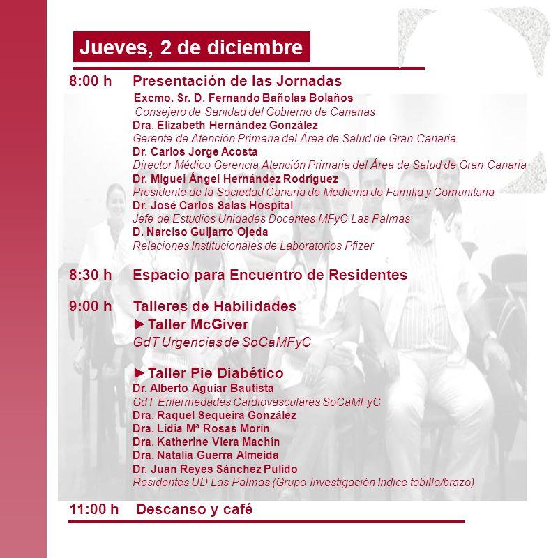 8:00 hPresentación de las Jornadas Excmo. Sr. D. Fernando Bañolas Bolaños Consejero de Sanidad del Gobierno de Canarias Dra. Elizabeth Hernández Gonzá