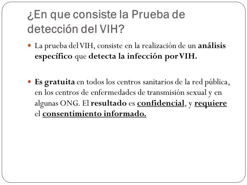 ¿En que consiste la Prueba de detección del VIH? La prueba del VIH, consiste en la realización de un análisis específico que detecta la infección por