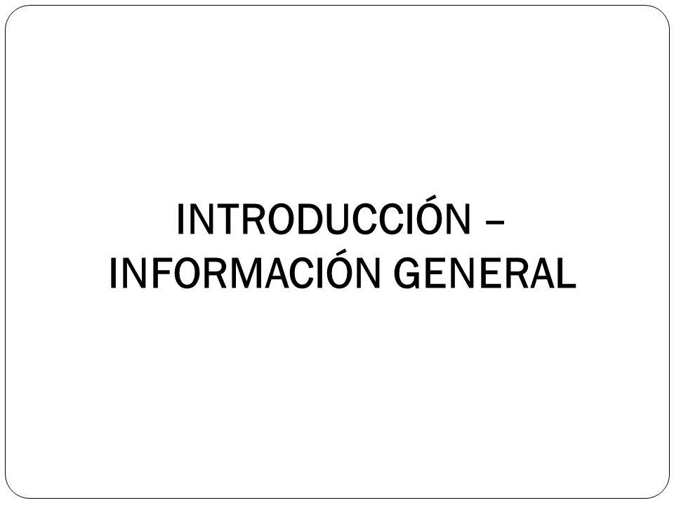 INTRODUCCIÓN – INFORMACIÓN GENERAL