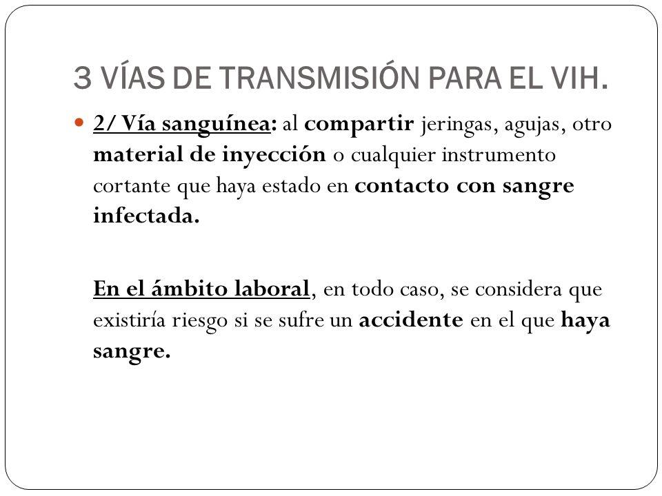 3 VÍAS DE TRANSMISIÓN PARA EL VIH. 2/ Vía sanguínea: al compartir jeringas, agujas, otro material de inyección o cualquier instrumento cortante que ha