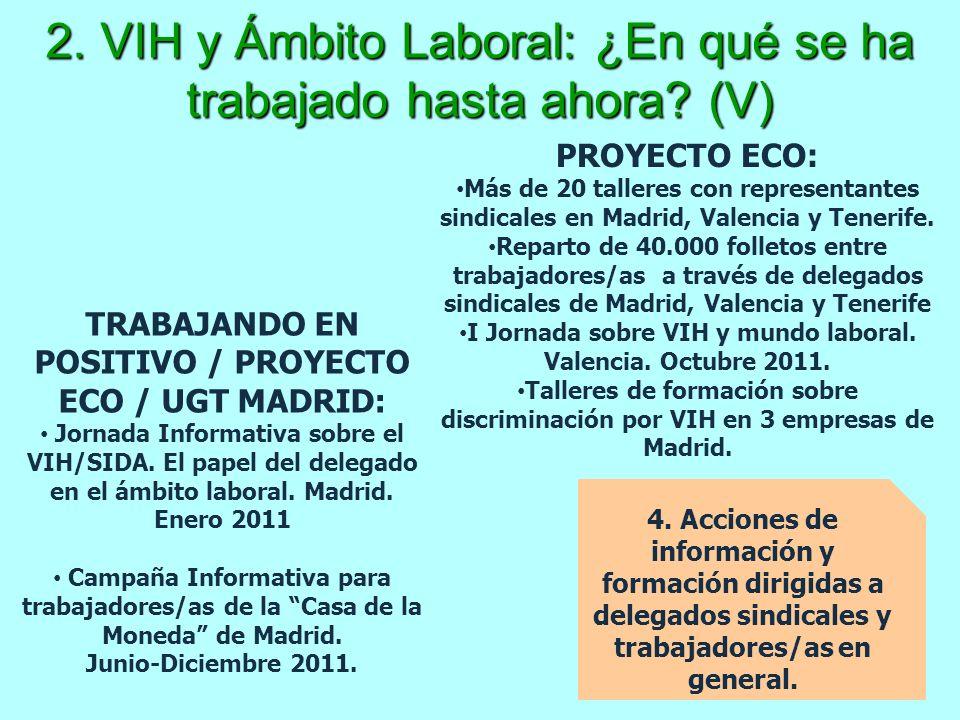 2. VIH y Ámbito Laboral: ¿En qué se ha trabajado hasta ahora? (V) 4. Acciones de información y formación dirigidas a delegados sindicales y trabajador