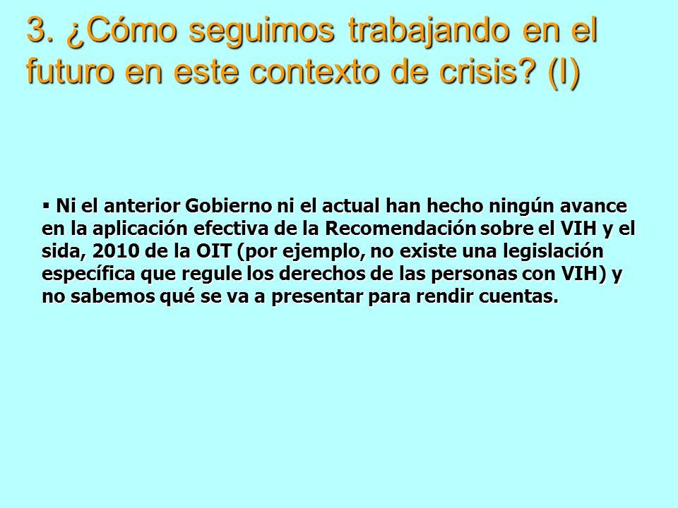 3. ¿Cómo seguimos trabajando en el futuro en este contexto de crisis? (I) Ni el anterior Gobierno ni el actual han hecho ningún avance en la aplicació