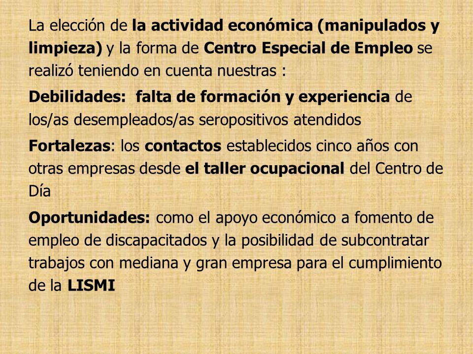 La elección de la actividad económica (manipulados y limpieza) y la forma de Centro Especial de Empleo se realizó teniendo en cuenta nuestras : Debili
