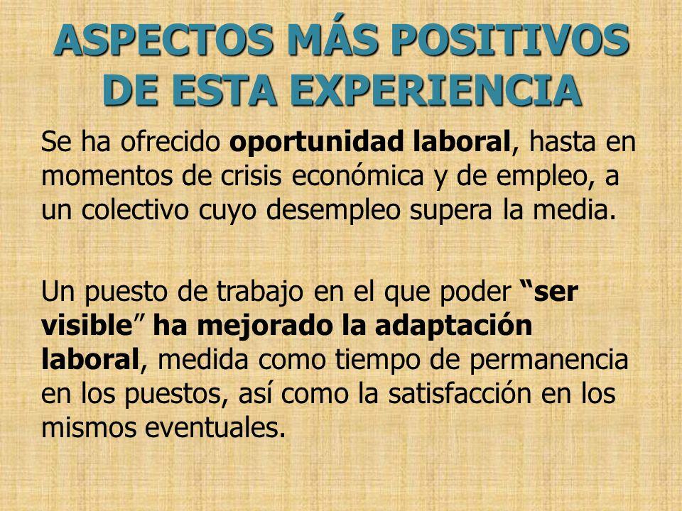ASPECTOS MÁS POSITIVOS DE ESTA EXPERIENCIA Se ha ofrecido oportunidad laboral, hasta en momentos de crisis económica y de empleo, a un colectivo cuyo