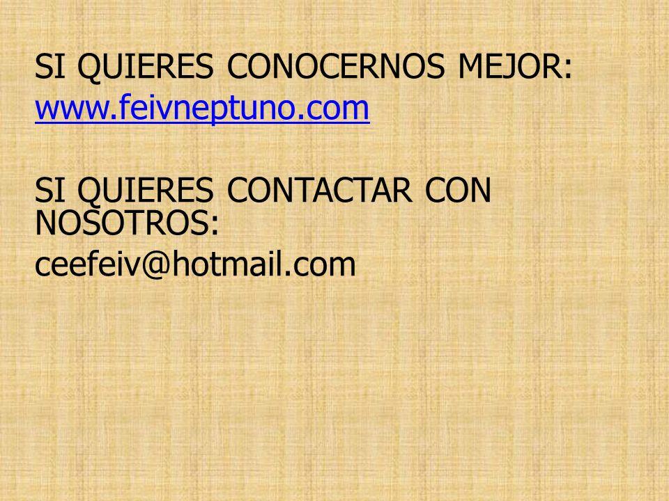 SI QUIERES CONOCERNOS MEJOR: www.feivneptuno.com SI QUIERES CONTACTAR CON NOSOTROS: ceefeiv@hotmail.com