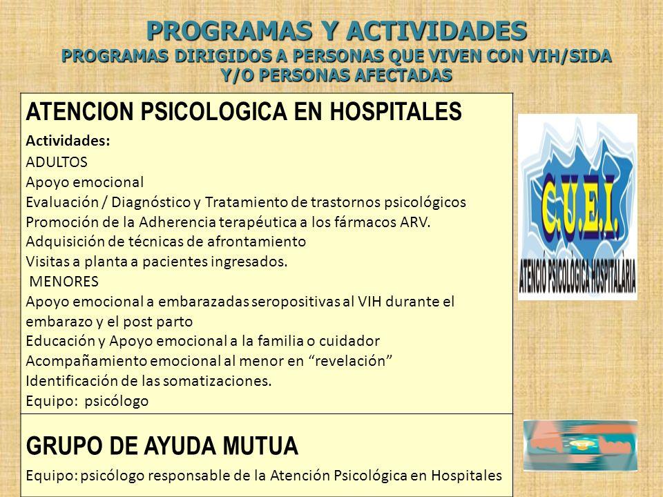 PROGRAMAS Y ACTIVIDADES PROGRAMAS DIRIGIDOS A PERSONAS QUE VIVEN CON VIH/SIDA Y/O PERSONAS AFECTADAS ATENCION PSICOLOGICA EN HOSPITALES Actividades: A