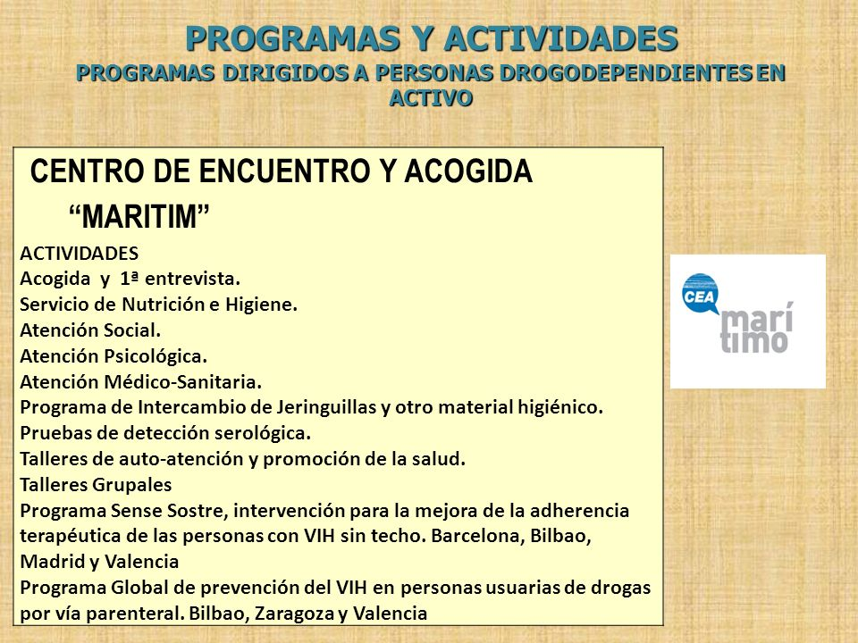 PROGRAMAS Y ACTIVIDADES PROGRAMAS DIRIGIDOS A PERSONAS DROGODEPENDIENTES EN ACTIVO CENTRO DE ENCUENTRO Y ACOGIDA MARITIM ACTIVIDADES Acogida y 1ª entr