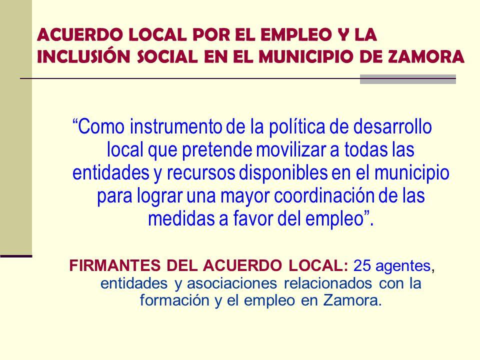 ACUERDO LOCAL POR EL EMPLEO Y LA INCLUSIÓN SOCIAL EN EL MUNICIPIO DE ZAMORA Como instrumento de la política de desarrollo local que pretende movilizar