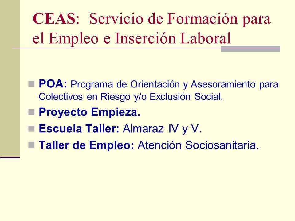 CEAS: Servicio de Formación para el Empleo e Inserción Laboral POA: Programa de Orientación y Asesoramiento para Colectivos en Riesgo y/o Exclusión So