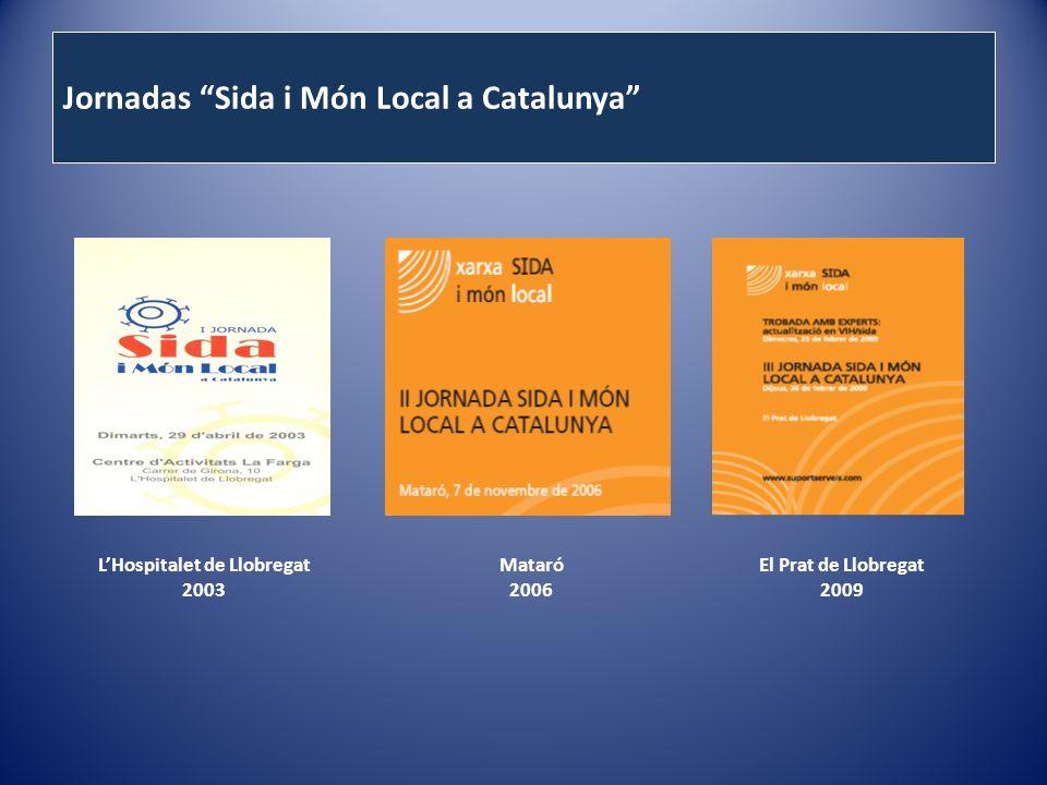 Jornadas Sida i Món Local a Catalunya LHospitalet de Llobregat 2003 Mataró 2006 El Prat de Llobregat 2009