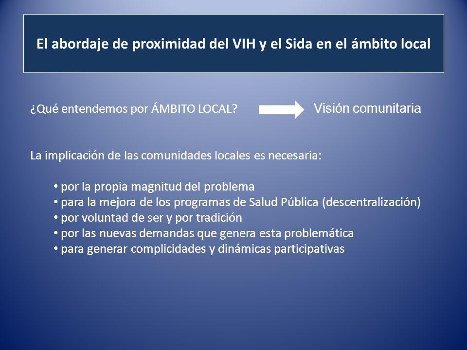 El abordaje de proximidad del VIH y el Sida en el ámbito local ¿Qué entendemos por ÁMBITO LOCAL.