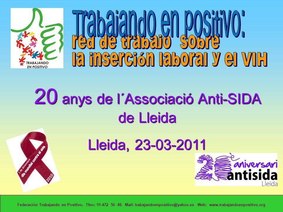 20 anys de l´Associació Anti-SIDA de Lleida Lleida, 23-03-2011 Federación Trabajando en Positivo.